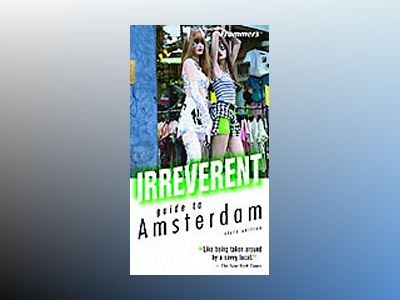 Frommer's Irreverent Guide to Amsterdam, 6th Edition av George McDonald
