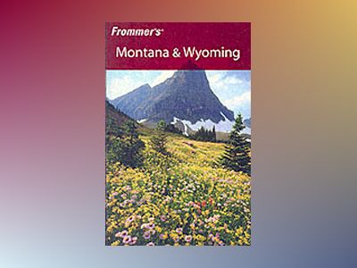 Frommer's Montana & Wyoming, 6th Edition av Eric Peterson