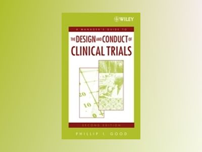 A Manager's Guide to the Design and Conduct of Clinical Trials, 2nd Edition av Phillip I. Good