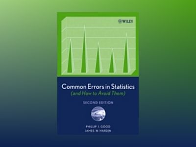Common Errors in Statistics (and How to Avoid Them), 2nd Edition av Phillip I. Good