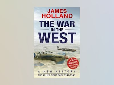 The War in the West: A New History: Vol 2:The Allies Strike Back 1941-43 av James Holland