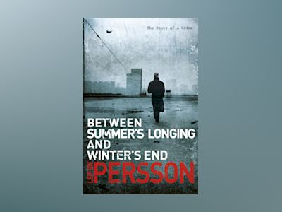 Between Summer's Longing and Winter's End av Leif G. W. Persson