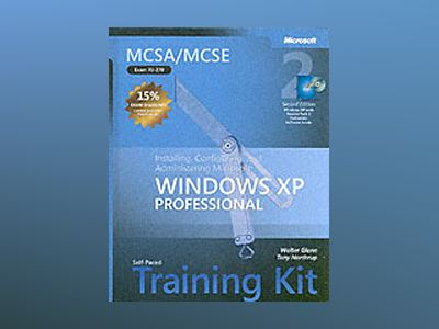 MCSA/MCSE Self-Paced Training Kit (Exam 70-270): Installing, Configuring, a av Walter Glenn