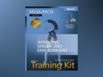 MCSA/MCSE Self-Paced Training Kit (Exam 70-290): Managing and Maintaining a av Dan Holme