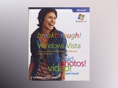 Breakthrough Windows Vista: Find Your Favorite Features and Discover the Po av Joli Ballew