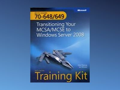 MCTS Self-Paced Training Kit (Exams 70-648 & 70-649): Transitioning Your MC av Orin Thomas