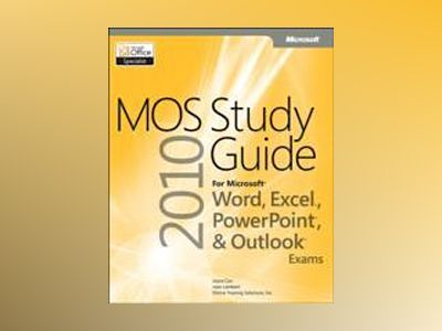 MOS 2010 Study Guide for Microsoft Word, Excel, PowerPoint, and Outlook av Joan Lambert