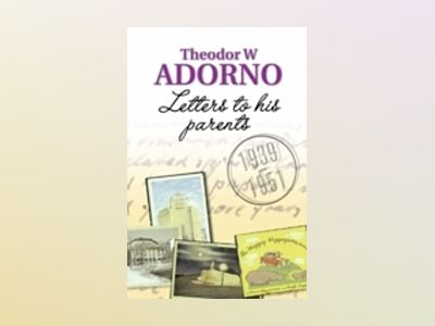 Letters to his Parents: 1939-1951 av Theodor W. Adorno