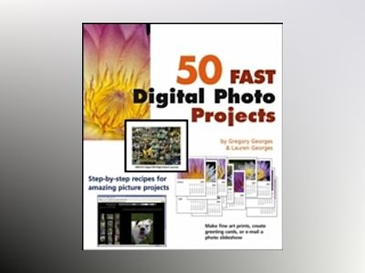 50 Fast Digital Photo Projects av Gregory Georges