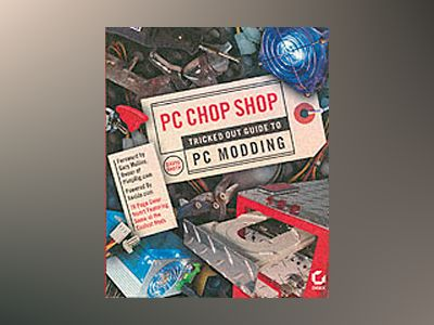 PC Chop Shop: Tricked Out Guide to PC Modding av David Groth