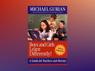 Boys and Girls Learn Differently!: A Guide for Teachers and Parents av Michael Gurian
