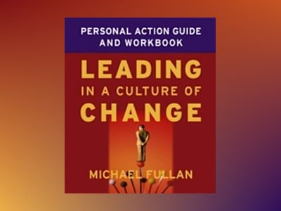 Leading in a Culture of Change Personal Action Guide and Workbook av Michael Fullan
