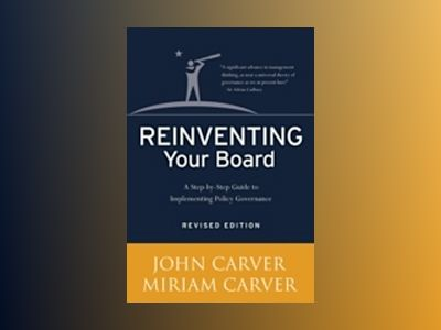 Reinventing Your Board: A Step-by-Step Guide to Implementing Policy Governa av John Carver