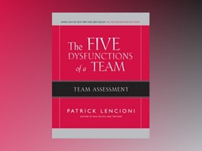 The Five Dysfunctions of a Team: Team Assessment av Patrick M. Lencioni
