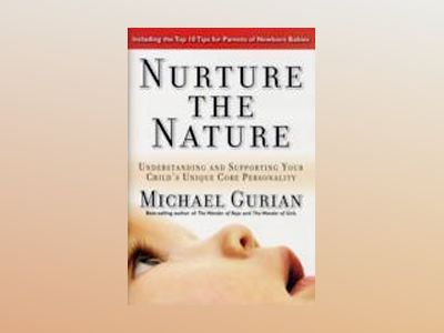 Nurture the Nature: Understanding and Supporting Your Child's Unique Core P av Michael Gurian