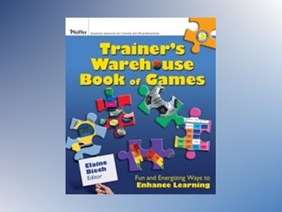 The Trainer's Warehouse Book of Games: Fun and Energizing Ways to Enhance L av Elaine Biech