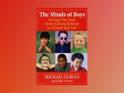 The Minds of Boys: Saving Our Sons From Falling Behind in School and Life av Michael Gurian