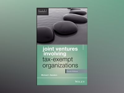 Joint Ventures Involving Tax-Exempt Organizations av Michael I. Sanders