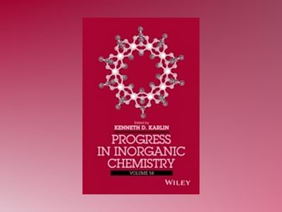 Progress in Inorganic Chemistry, Volume 58 av Kenneth D. Karlin