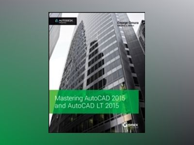 Mastering AutoCAD 2015 and AutoCAD LT 2015: Autodesk Official Press av George Omura