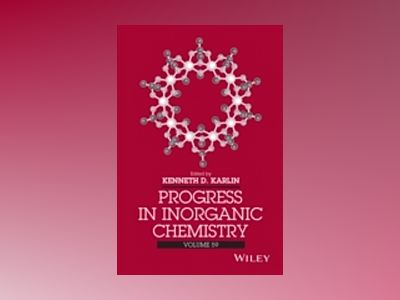 Progress in Inorganic Chemistry, Volume 59 av Kenneth D. Karlin