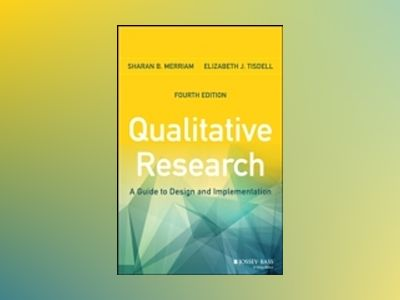 Qualitative Research: A Guide to Design and Implementation, 4th Edition av Sharan B. Merriam