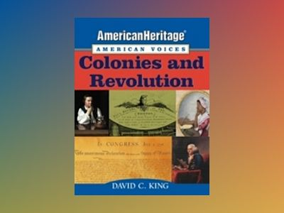 American Heritage, American Voices: Colonies and Revolution av David C. King