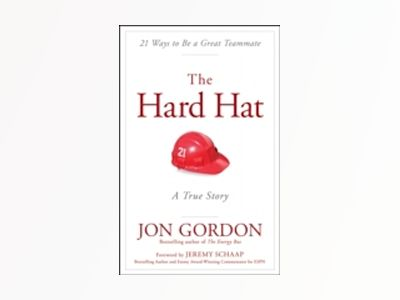 The Hard Hat: A True Story About How to Be a Great Teammate av Jon Gordon