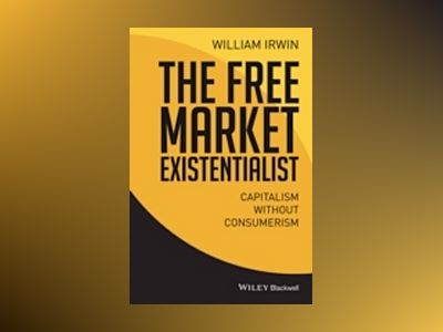 The Free Market Existentialist: Capitalism without Consumerism av William Irwin