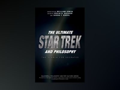 The Ultimate Star Trek and Philosophy: The Search for Socrates av William Irwin