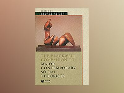 The Blackwell Companion to Major Contemporary Social Theorists av Editor:George Ritzer