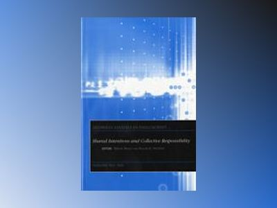 Midwest Studies in Philosophy, Shared Intentions and Collective Responsibil av Peter A. French