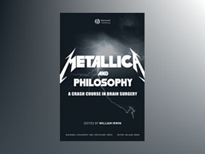 Metallica and Philosophy: A Crash Course in Brain Surgery av William Irwin