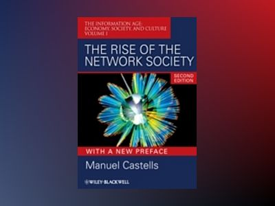 The Rise of the Network Society: The Information Age: Economy, Society, and av Manuel Castells