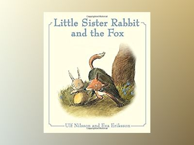 Little Sister Rabbit and the Fox av Ulf Nilsson