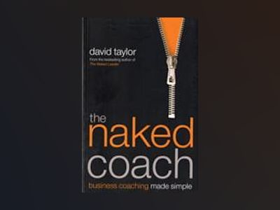 The Naked Coach: Business Coaching Made Simple av David Taylor