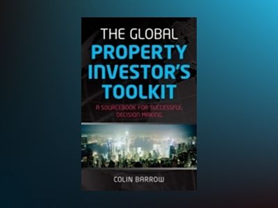 The Global Property Investor's Toolkit: A Sourcebook for Successful Decisio av Colin Barrow
