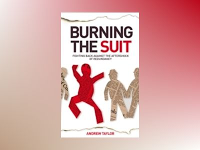 Burning the Suit: Fighting back against the AFTERSHOCK of redundancy av Andrew Taylor