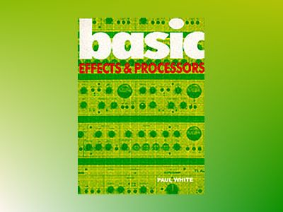 Basic Effects & Processors av Paul White