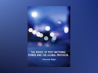 The riddle of post-national power and the global protocol av Mauricio Rojas