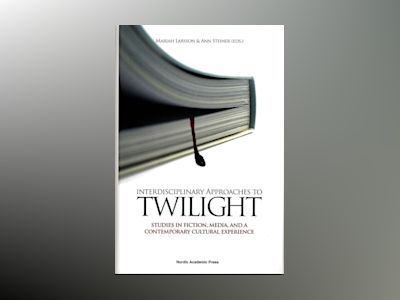 Interdisciplinary approaches to Twilight : studies in fiction, media and a contemporary cultural experience av Malin Isaksson