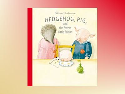 Hedgehog, pig, and the sweet little friend av Lena Anderson