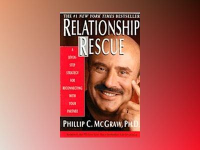 Relationship Rescue: A Seven-Step Strategy For Reconnecting av Phillip C McGraw