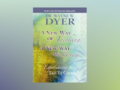 New way of thinking, a new way of being - experiencing the tao te ching av Wayne W. Dyer