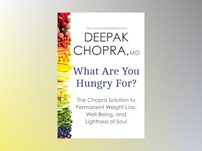 What Are You Hungry For? av Deepak Chopra