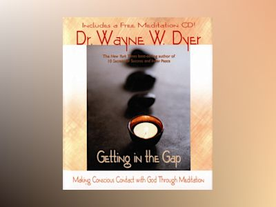 Getting in the gap - making conscious contact with god through meditation av Wayne W. Dyer