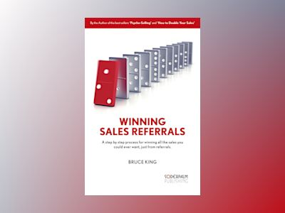 Ljudbok Winning Sales Referrals - a step by step process for winning all the sales you could ever want, just from referrals
