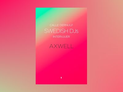 Ljudboken Swedish DJs - Intervjuer: Axwell av Calle Dernulf