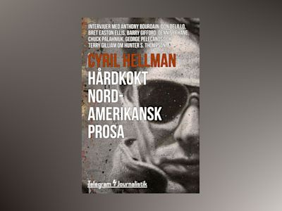 Ljudbok Hårdkokt nordamerikansk prosa - Intervjuer med Anthony Bourdain, Don Delillo, Bret Easton Ellis, Barry Gifford, Dennis Lehane, Chuck Palahniuk, George Pelecanos och Terry Gilliam om Hunter S. Thompson