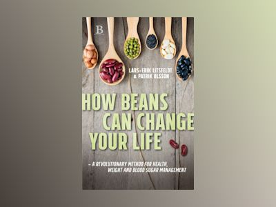 Ljudbok How beans can change your life – A revolutionary approach to health, weight and blood sugar